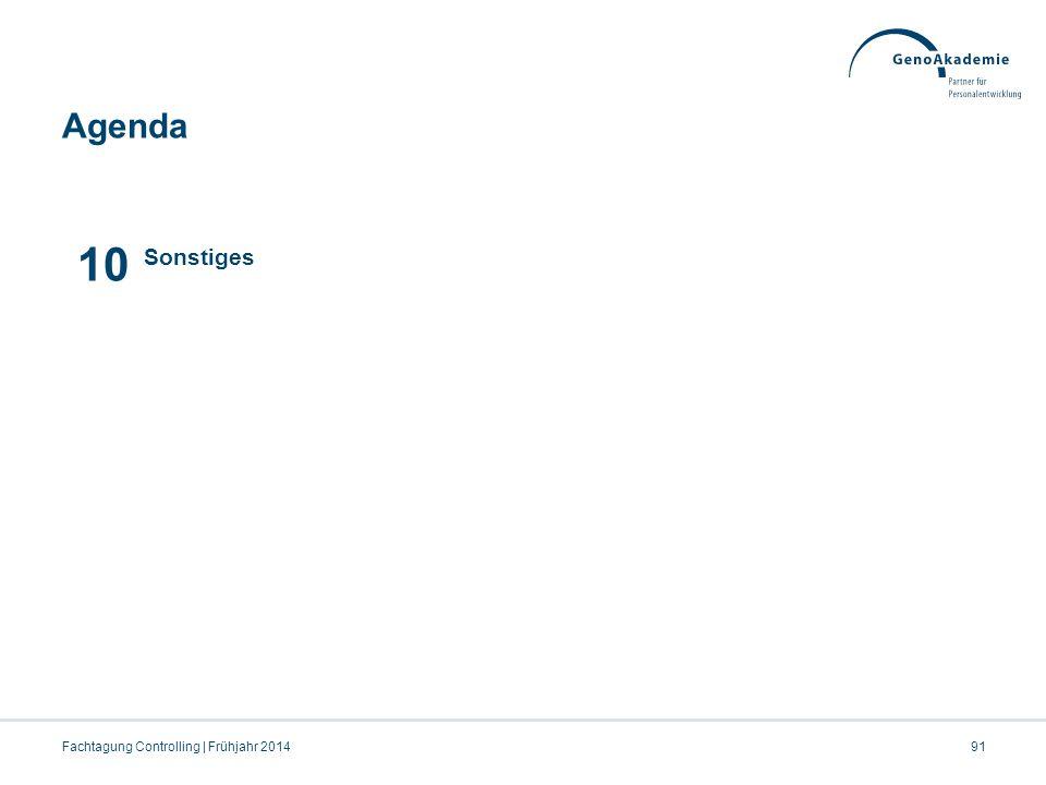 Agenda Fachtagung Controlling | Frühjahr 201491 10 Sonstiges