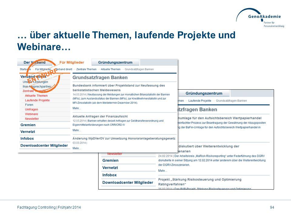 … über aktuelle Themen, laufende Projekte und Webinare… Fachtagung Controlling | Frühjahr 201494 ENTWURF