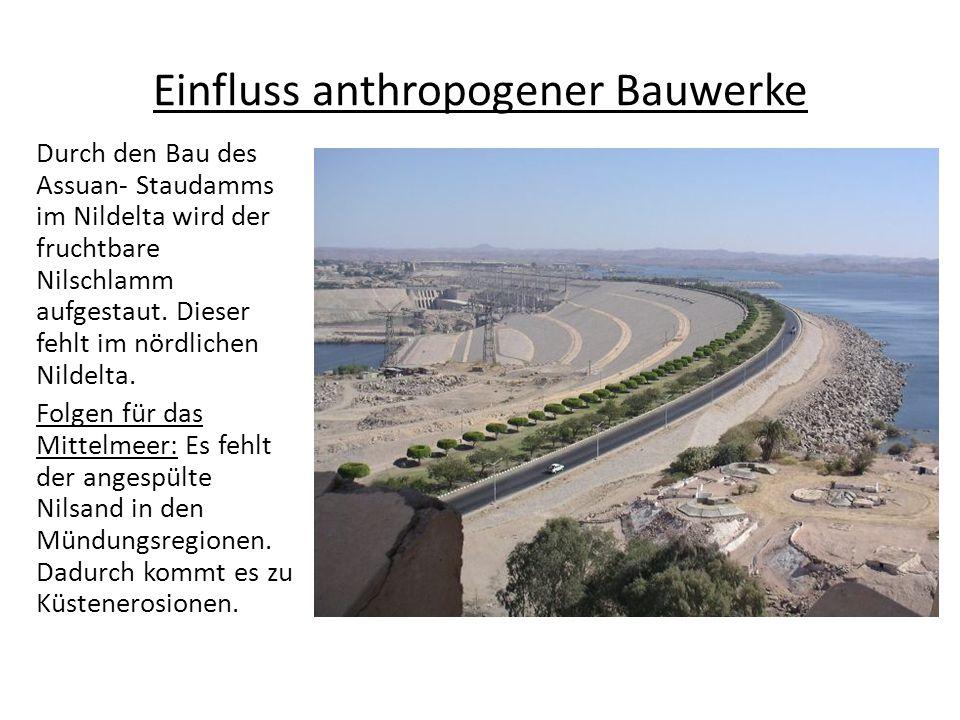 Einfluss anthropogener Bauwerke Durch den Bau des Assuan- Staudamms im Nildelta wird der fruchtbare Nilschlamm aufgestaut.