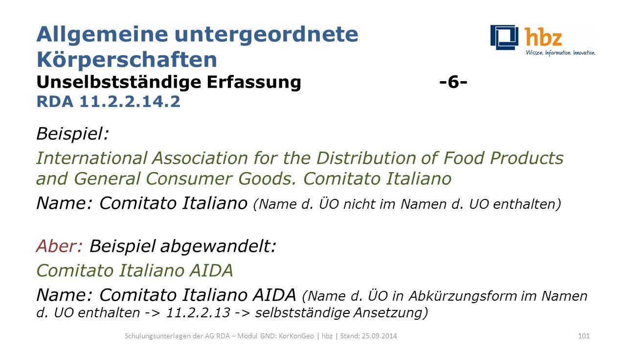 Allgemeine untergeordnete Körperschaften Unselbstständige Erfassung -6- RDA 11.2.2.14.2 Beispiel: International Association for the Distribution of Fo