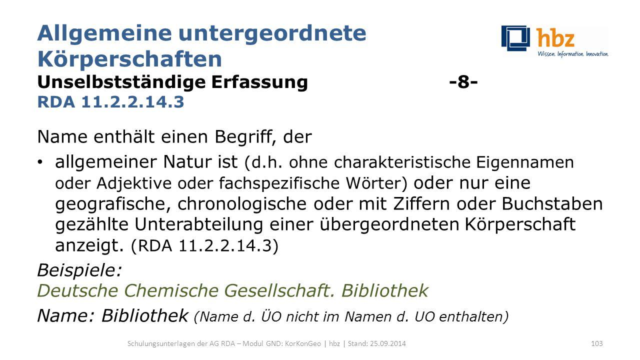 Allgemeine untergeordnete Körperschaften Unselbstständige Erfassung -8- RDA 11.2.2.14.3 Name enthält einen Begriff, der allgemeiner Natur ist (d.h. oh
