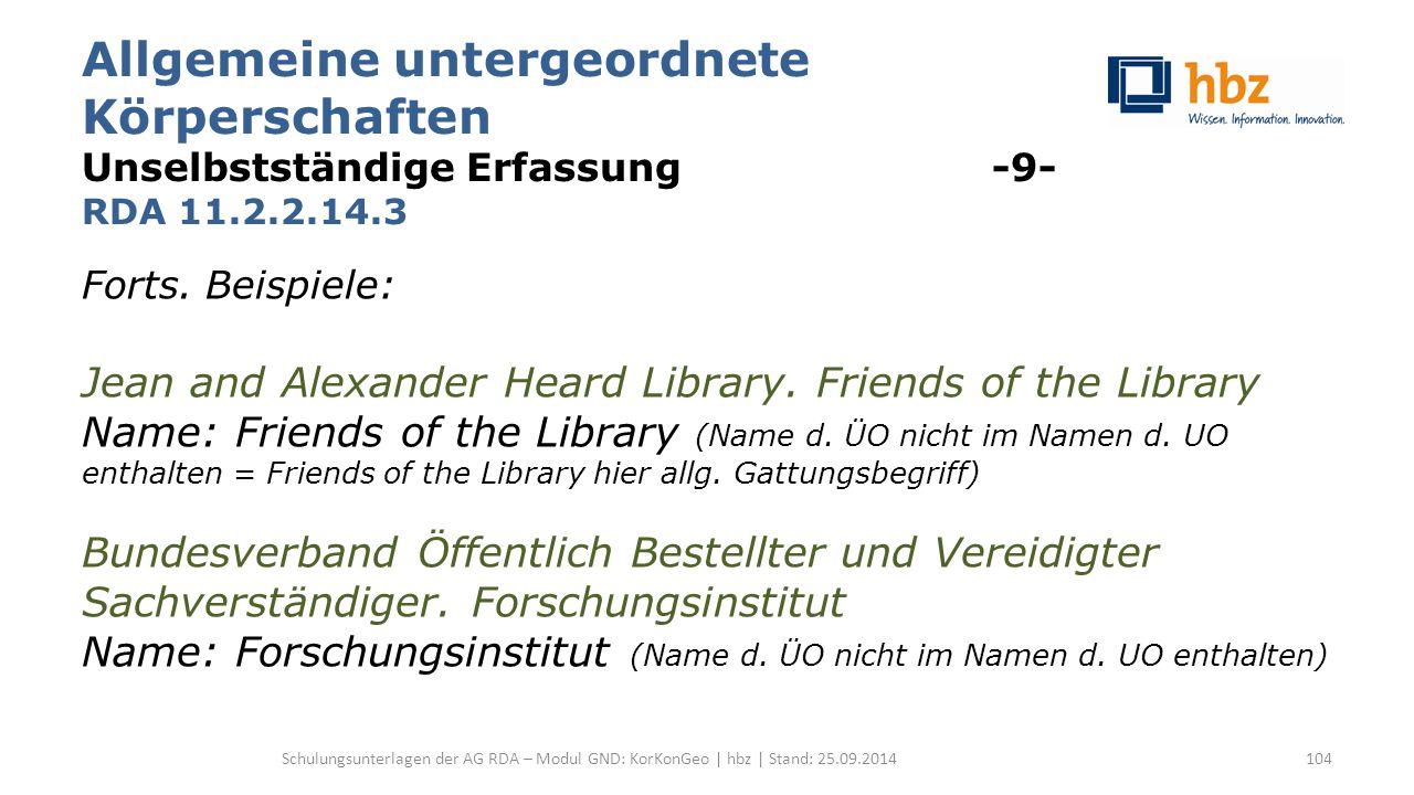 Allgemeine untergeordnete Körperschaften Unselbstständige Erfassung -9- RDA 11.2.2.14.3 Forts. Beispiele: Jean and Alexander Heard Library. Friends of