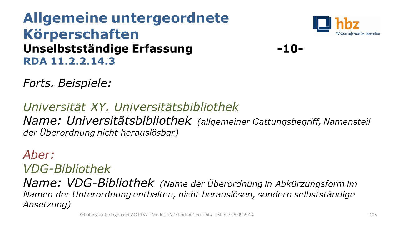 Allgemeine untergeordnete Körperschaften Unselbstständige Erfassung -10- RDA 11.2.2.14.3 Forts. Beispiele: Universität XY. Universitätsbibliothek Name