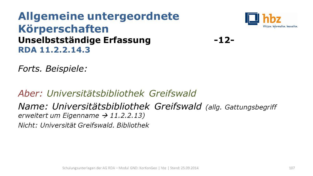 Allgemeine untergeordnete Körperschaften Unselbstständige Erfassung -12- RDA 11.2.2.14.3 Forts. Beispiele: Aber: Universitätsbibliothek Greifswald Nam