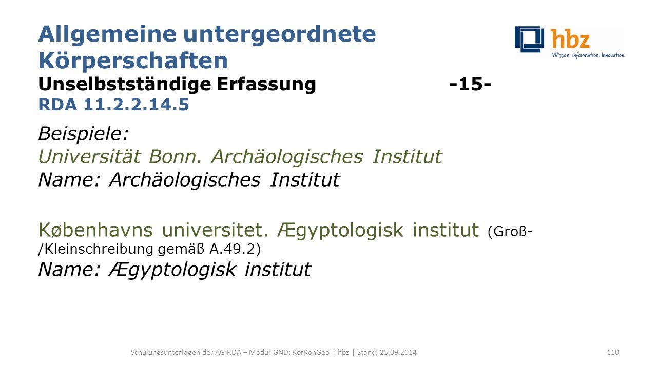 Allgemeine untergeordnete Körperschaften Unselbstständige Erfassung -15- RDA 11.2.2.14.5 Beispiele: Universität Bonn. Archäologisches Institut Name: A