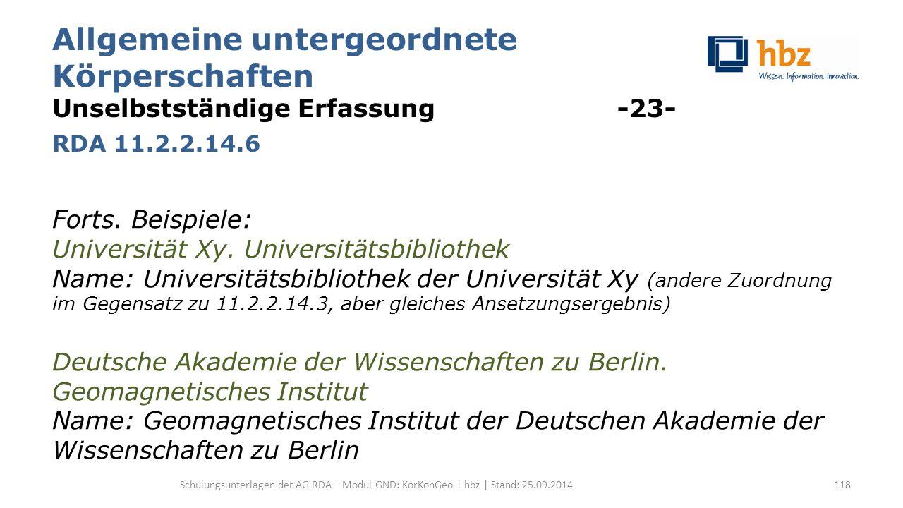 Allgemeine untergeordnete Körperschaften Unselbstständige Erfassung -23- RDA 11.2.2.14.6 Forts. Beispiele: Universität Xy. Universitätsbibliothek Name