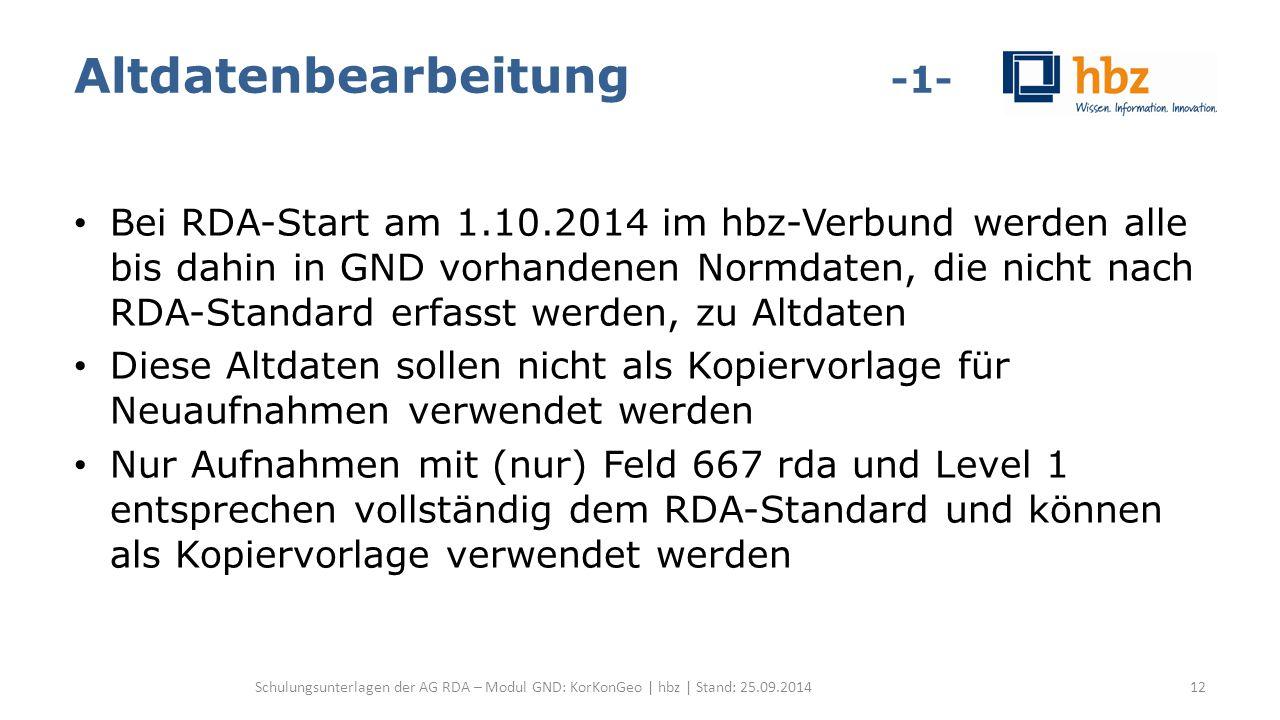 Altdatenbearbeitung -1- Bei RDA-Start am 1.10.2014 im hbz-Verbund werden alle bis dahin in GND vorhandenen Normdaten, die nicht nach RDA-Standard erfa
