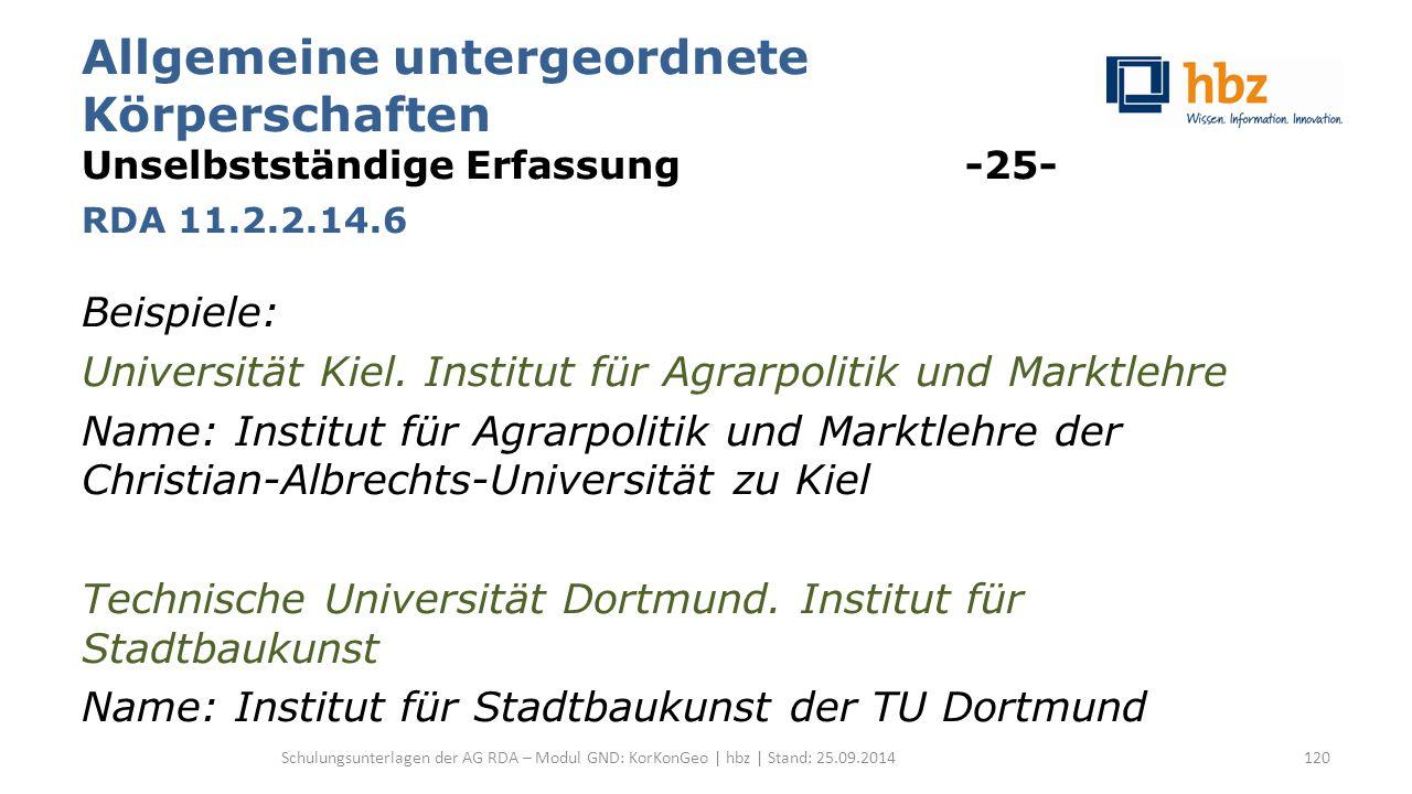 Allgemeine untergeordnete Körperschaften Unselbstständige Erfassung -25- RDA 11.2.2.14.6 Beispiele: Universität Kiel.