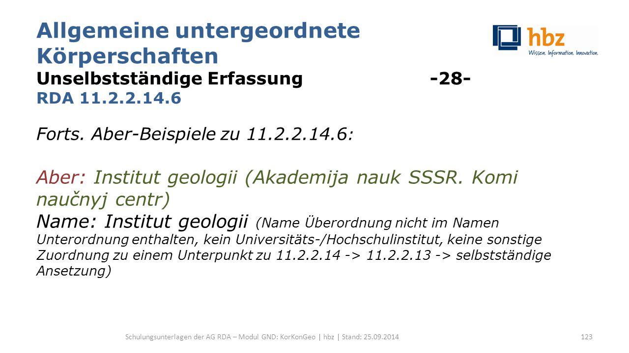 Allgemeine untergeordnete Körperschaften Unselbstständige Erfassung -28- RDA 11.2.2.14.6 Forts. Aber-Beispiele zu 11.2.2.14.6 : Aber: Institut geologi