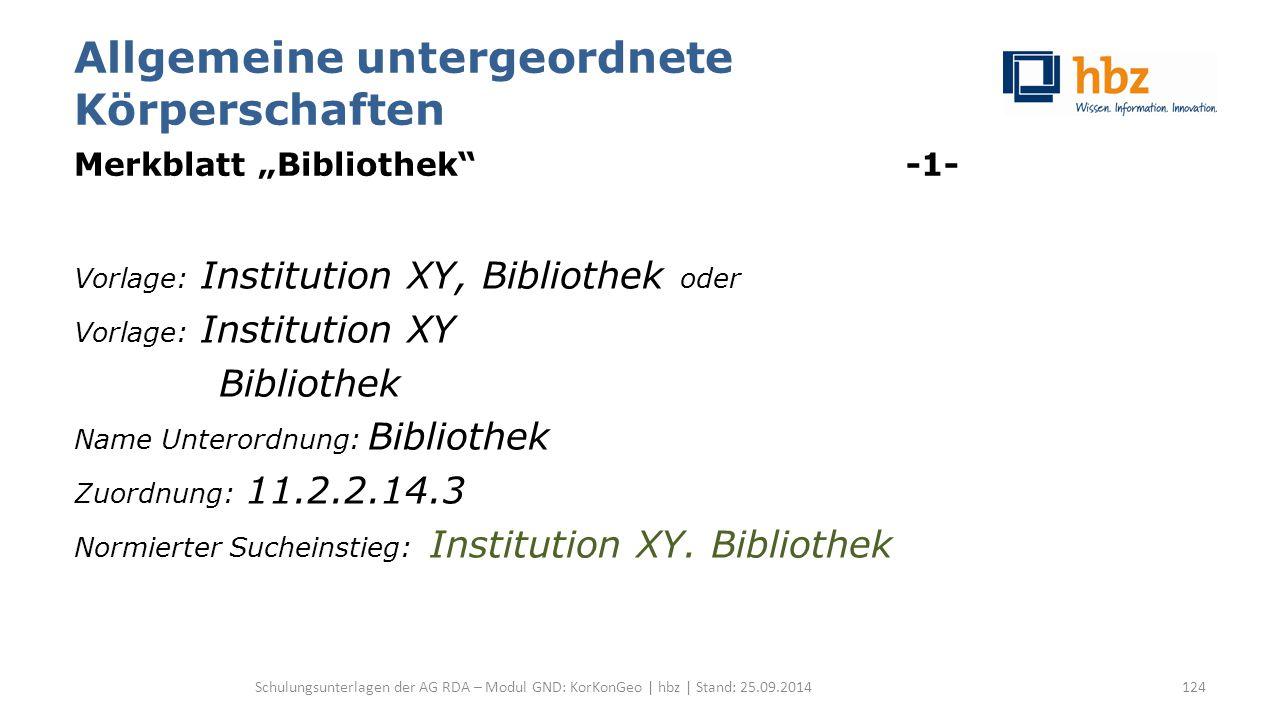 """Allgemeine untergeordnete Körperschaften Merkblatt """"Bibliothek"""" -1- Vorlage: Institution XY, Bibliothek oder Vorlage: Institution XY Bibliothek Name U"""
