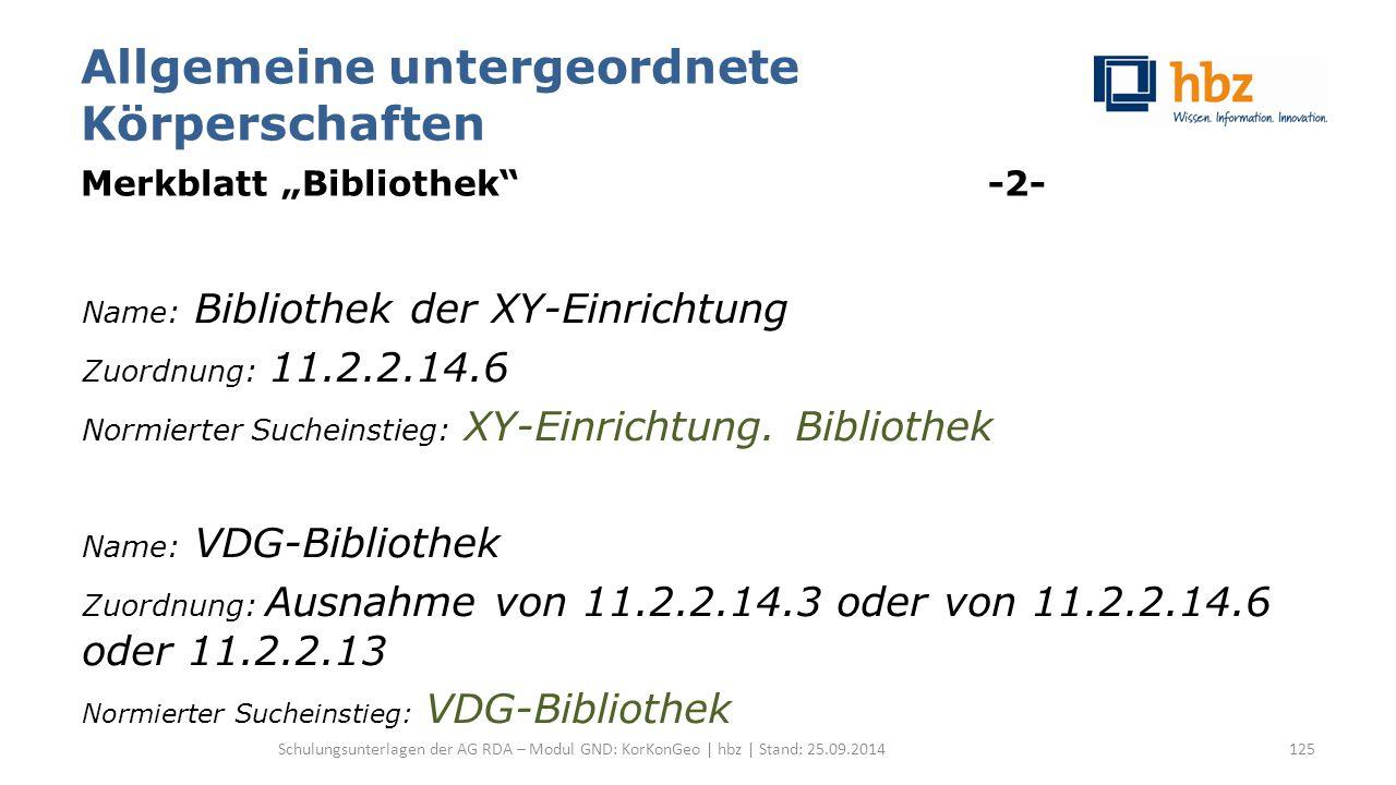 """Allgemeine untergeordnete Körperschaften Merkblatt """"Bibliothek"""" -2- Name: Bibliothek der XY-Einrichtung Zuordnung: 11.2.2.14.6 Normierter Sucheinstieg"""