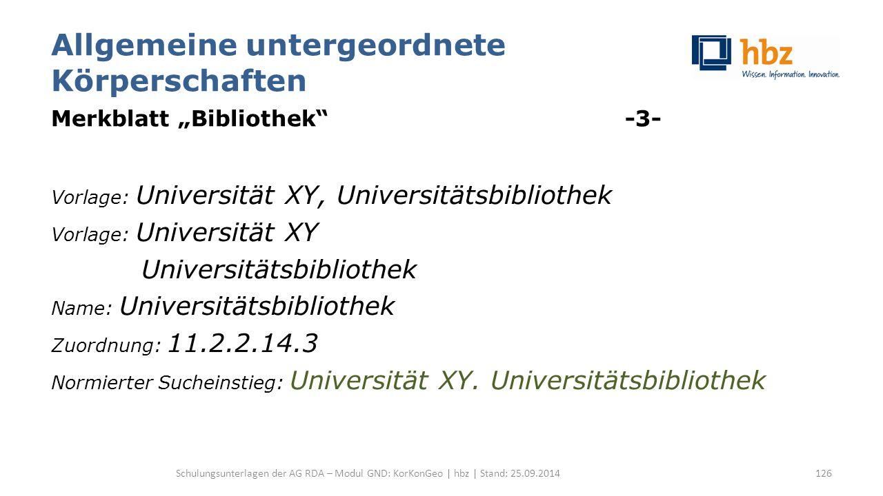 """Allgemeine untergeordnete Körperschaften Merkblatt """"Bibliothek"""" -3- Vorlage: Universität XY, Universitätsbibliothek Vorlage: Universität XY Universitä"""