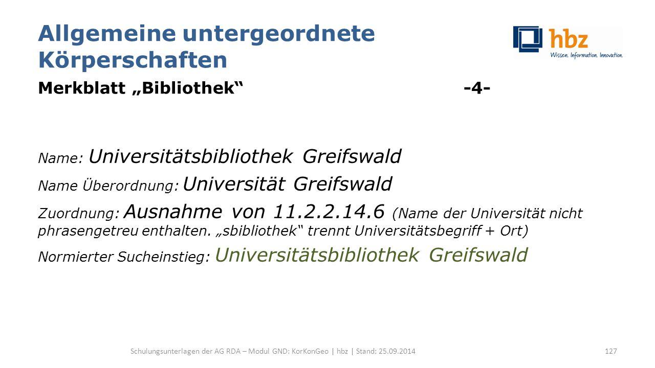 """Allgemeine untergeordnete Körperschaften Merkblatt """"Bibliothek"""" -4- Name: Universitätsbibliothek Greifswald Name Überordnung: Universität Greifswald Z"""