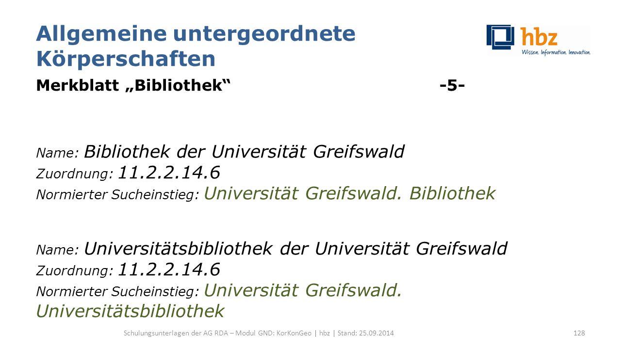"""Allgemeine untergeordnete Körperschaften Merkblatt """"Bibliothek -5- Name: Bibliothek der Universität Greifswald Zuordnung: 11.2.2.14.6 Normierter Sucheinstieg: Universität Greifswald."""
