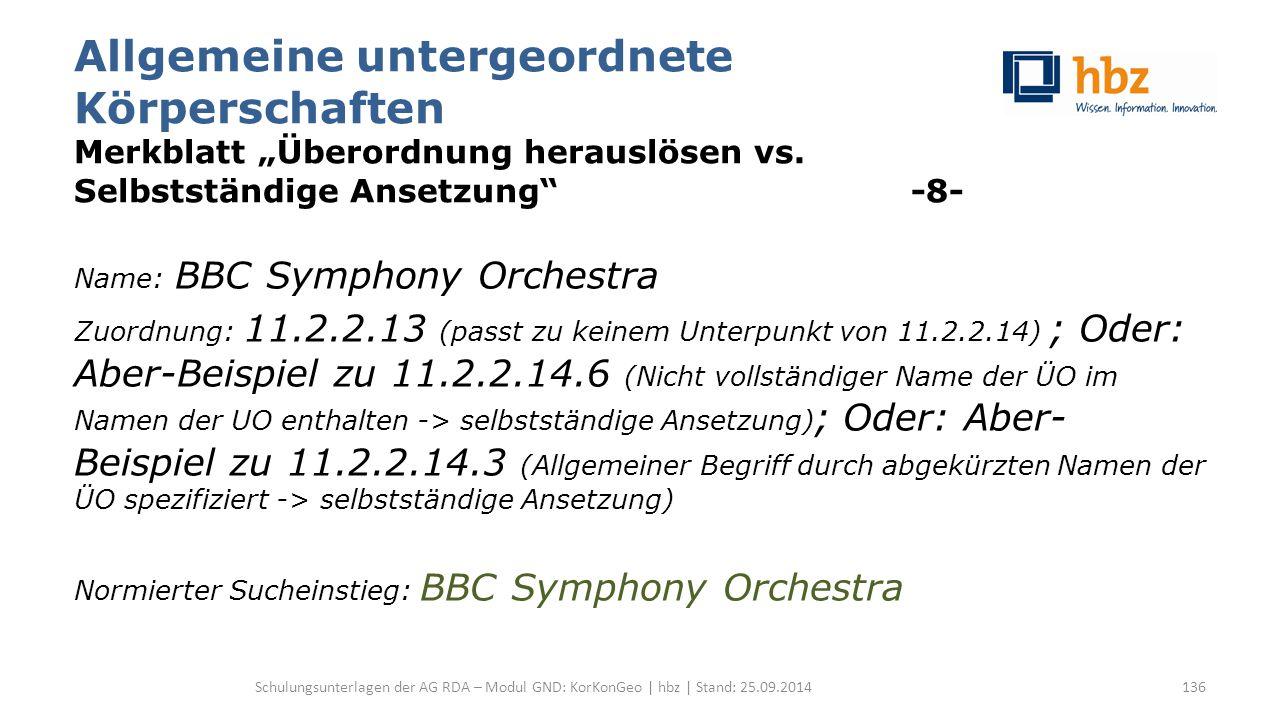 """Allgemeine untergeordnete Körperschaften Merkblatt """"Überordnung herauslösen vs. Selbstständige Ansetzung"""" -8- Name: BBC Symphony Orchestra Zuordnung:"""