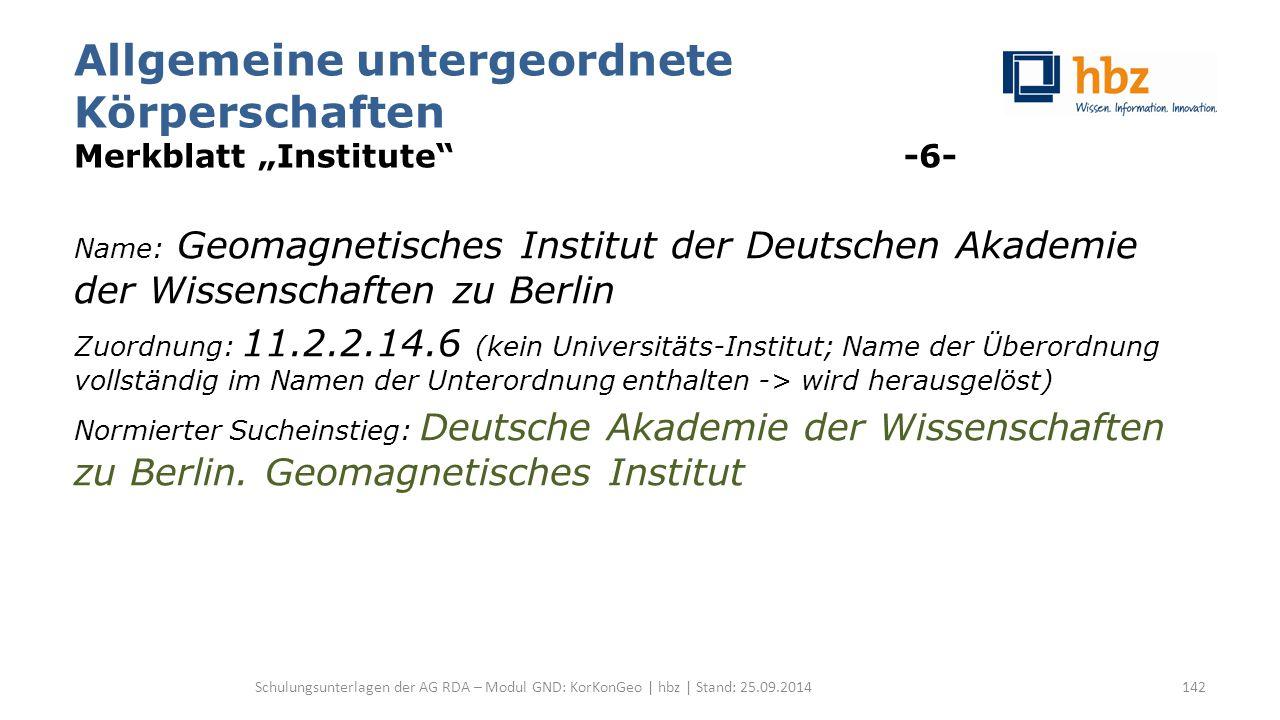 """Allgemeine untergeordnete Körperschaften Merkblatt """"Institute"""" -6- Name: Geomagnetisches Institut der Deutschen Akademie der Wissenschaften zu Berlin"""
