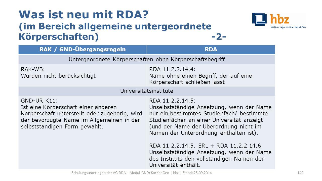 Was ist neu mit RDA? (im Bereich allgemeine untergeordnete Körperschaften) -2- Schulungsunterlagen der AG RDA – Modul GND: KorKonGeo | hbz | Stand: 25