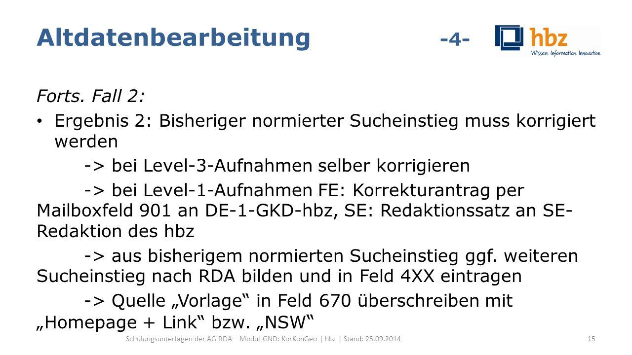 Altdatenbearbeitung -4- Forts. Fall 2: Ergebnis 2: Bisheriger normierter Sucheinstieg muss korrigiert werden -> bei Level-3-Aufnahmen selber korrigier