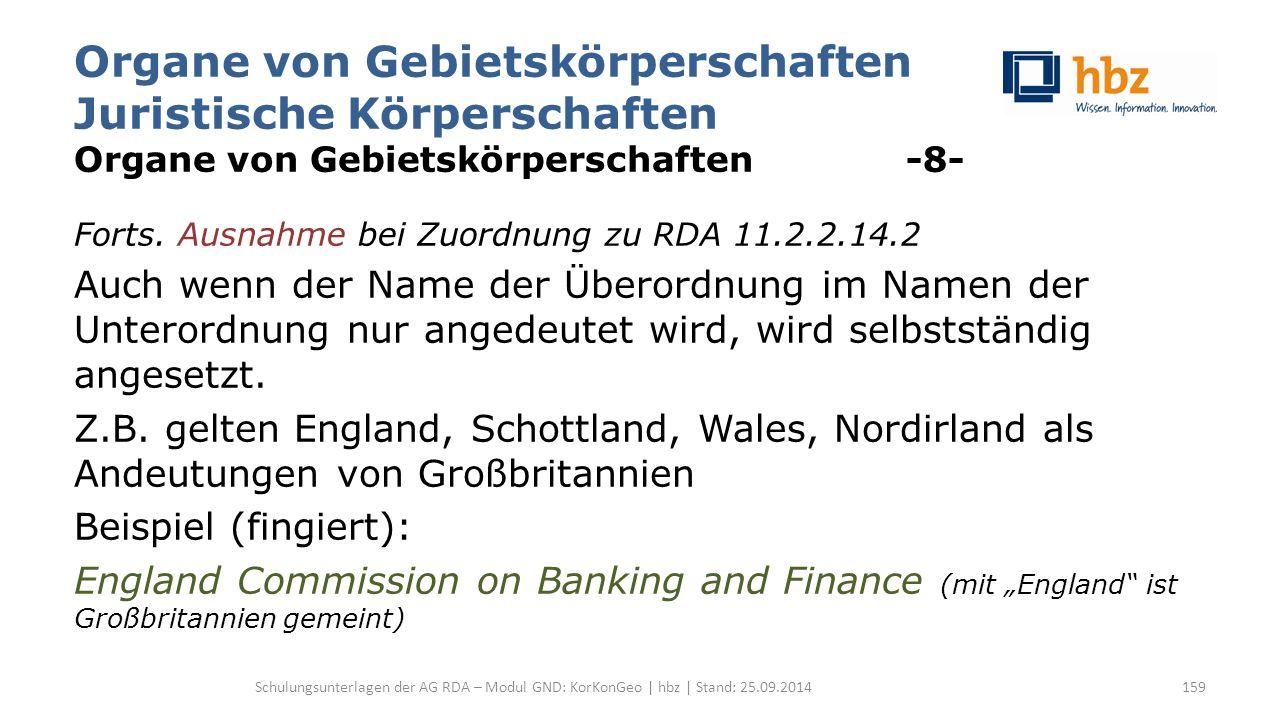 Organe von Gebietskörperschaften Juristische Körperschaften Organe von Gebietskörperschaften -8- Forts. Ausnahme bei Zuordnung zu RDA 11.2.2.14.2 Auch