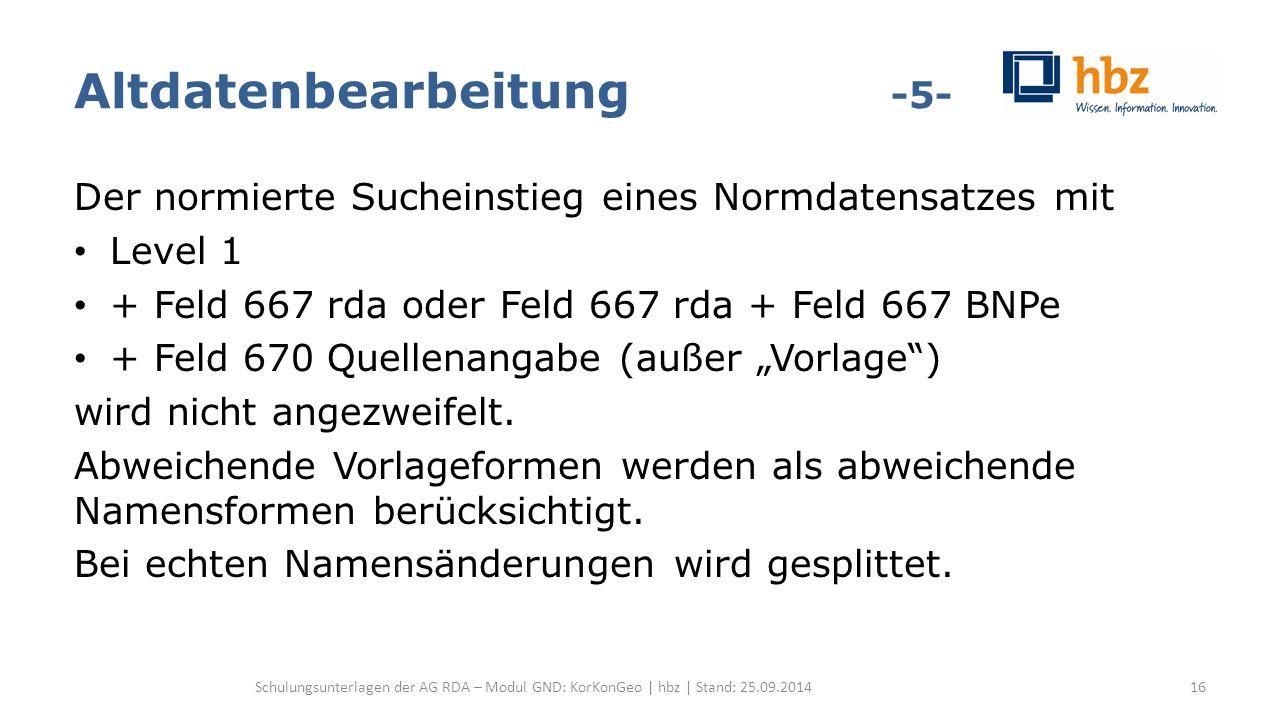 """Altdatenbearbeitung -5- Der normierte Sucheinstieg eines Normdatensatzes mit Level 1 + Feld 667 rda oder Feld 667 rda + Feld 667 BNPe + Feld 670 Quellenangabe (außer """"Vorlage ) wird nicht angezweifelt."""