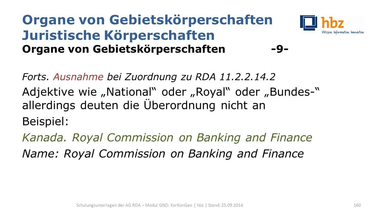 Organe von Gebietskörperschaften Juristische Körperschaften Organe von Gebietskörperschaften -9- Forts. Ausnahme bei Zuordnung zu RDA 11.2.2.14.2 Adje