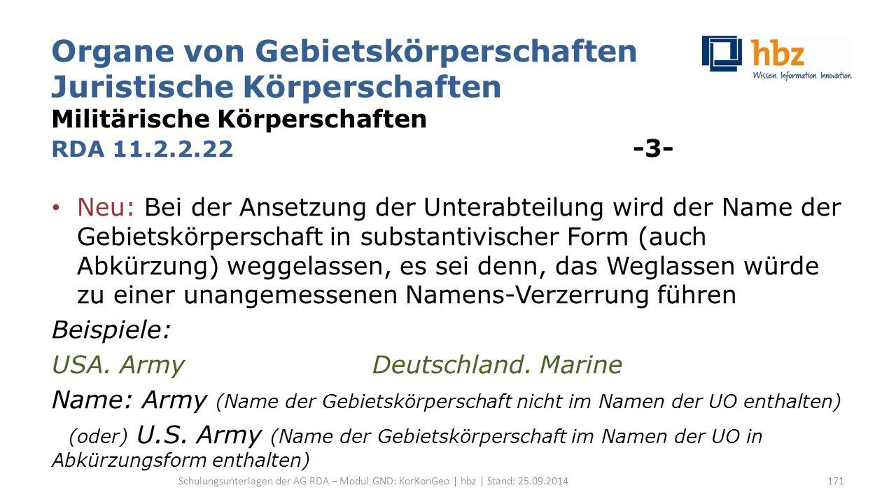 Organe von Gebietskörperschaften Juristische Körperschaften Militärische Körperschaften RDA 11.2.2.22 -3- Neu: Bei der Ansetzung der Unterabteilung wi