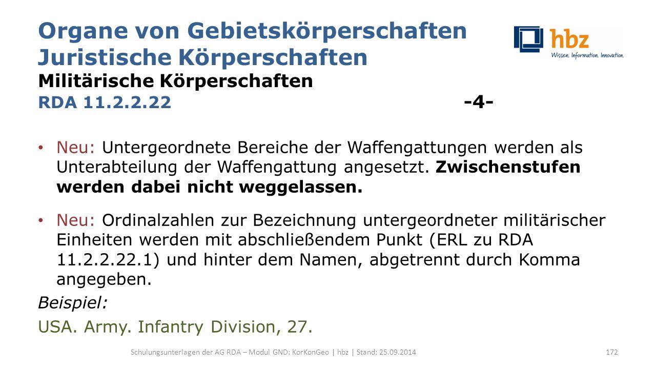 Organe von Gebietskörperschaften Juristische Körperschaften Militärische Körperschaften RDA 11.2.2.22 -4- Neu: Untergeordnete Bereiche der Waffengattu