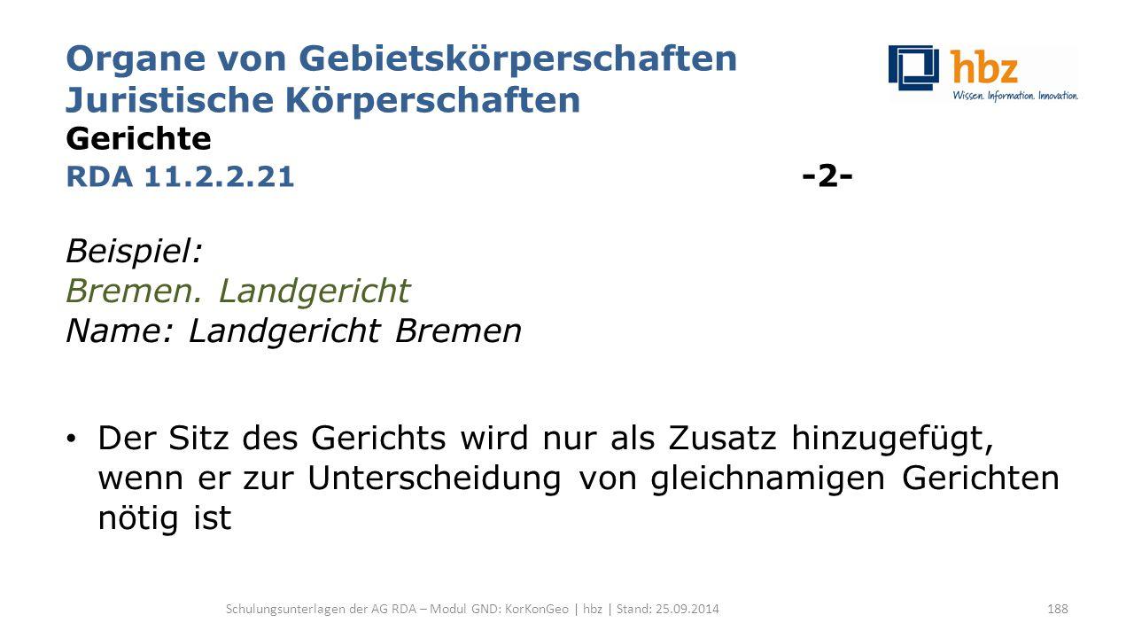 Organe von Gebietskörperschaften Juristische Körperschaften Gerichte RDA 11.2.2.21 -2- Beispiel: Bremen. Landgericht Name: Landgericht Bremen Der Sitz