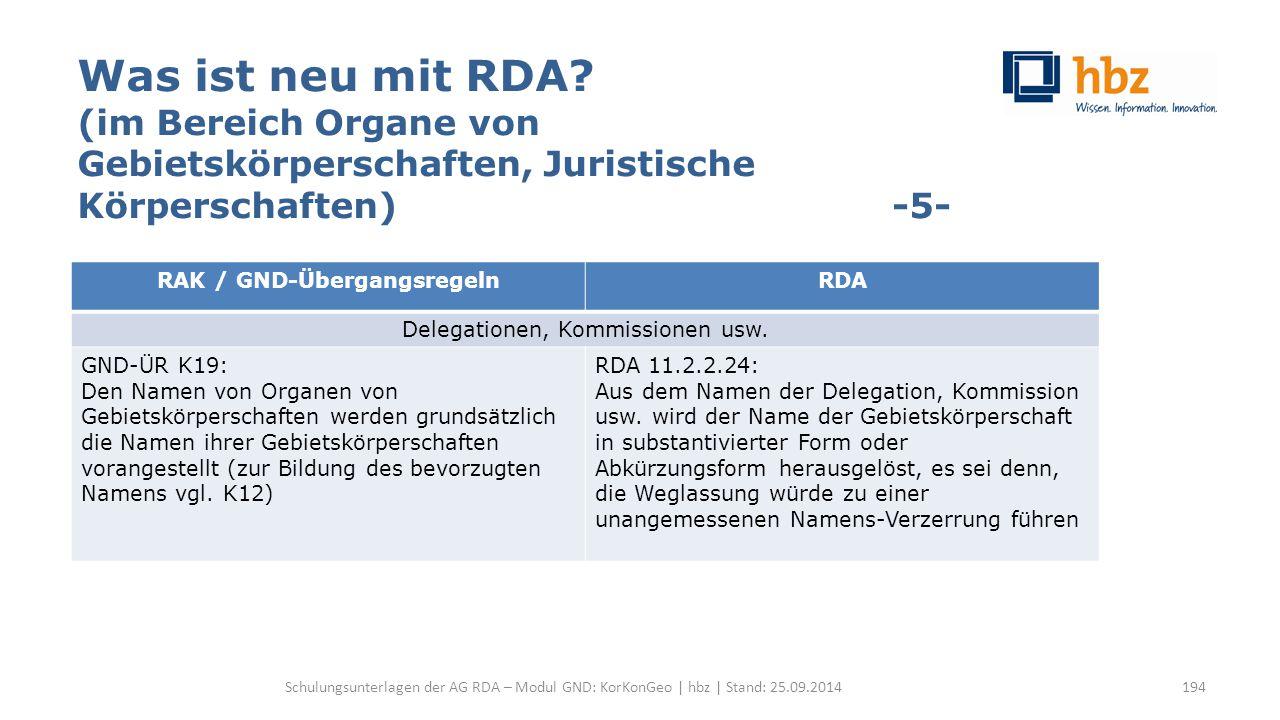 Was ist neu mit RDA? (im Bereich Organe von Gebietskörperschaften, Juristische Körperschaften) -5- Schulungsunterlagen der AG RDA – Modul GND: KorKonG