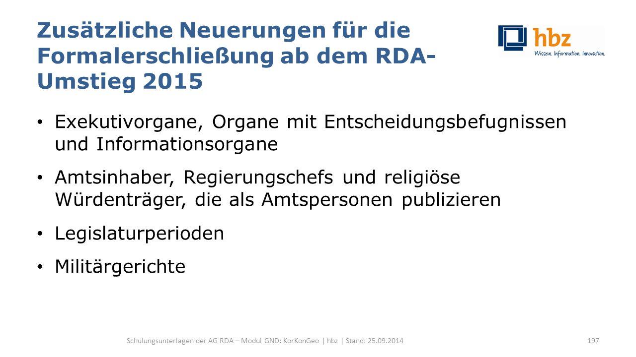 Zusätzliche Neuerungen für die Formalerschließung ab dem RDA- Umstieg 2015 Exekutivorgane, Organe mit Entscheidungsbefugnissen und Informationsorgane