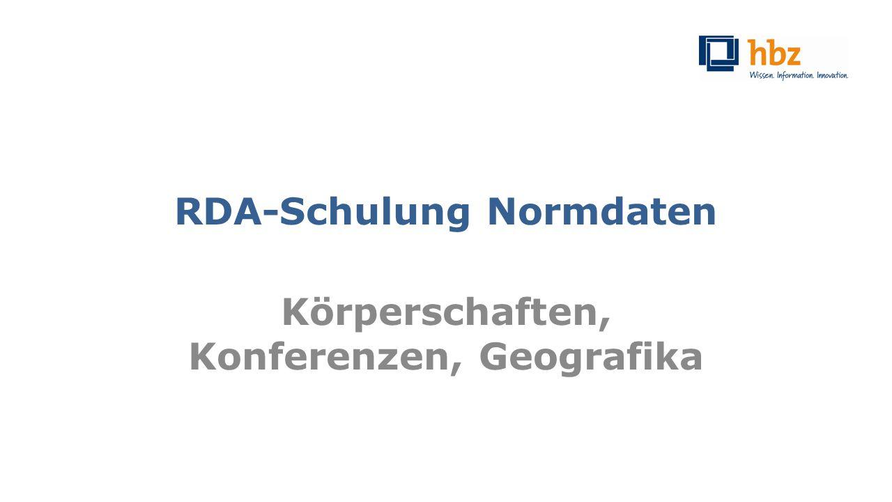 Körperschaften allgemein Sonstige identifizierende Merkmale Institution -2- RDA 11.5 / RDA 11.13.1.4 Beispiel: Pädagogische Arbeitsstelle (Deutscher Volkshochschul- Verband) Schulungsunterlagen der AG RDA – Modul GND: KorKonGeo | hbz | Stand: 25.09.201483
