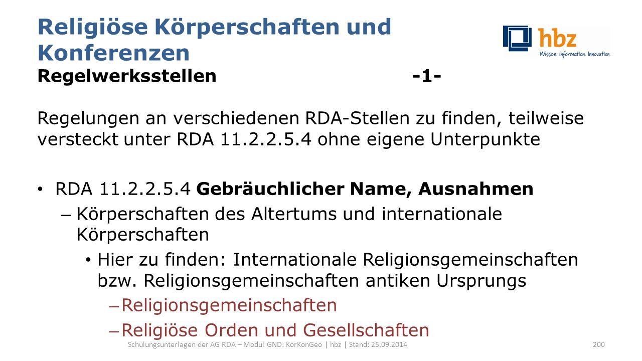 Religiöse Körperschaften und Konferenzen Regelwerksstellen -1- Regelungen an verschiedenen RDA-Stellen zu finden, teilweise versteckt unter RDA 11.2.2.5.4 ohne eigene Unterpunkte RDA 11.2.2.5.4 Gebräuchlicher Name, Ausnahmen – Körperschaften des Altertums und internationale Körperschaften Hier zu finden: Internationale Religionsgemeinschaften bzw.