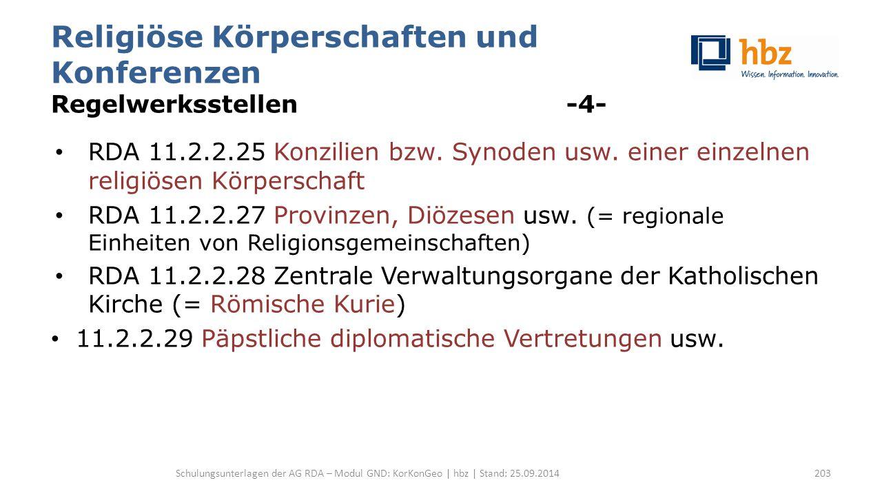 Religiöse Körperschaften und Konferenzen Regelwerksstellen -4- RDA 11.2.2.25 Konzilien bzw. Synoden usw. einer einzelnen religiösen Körperschaft RDA 1