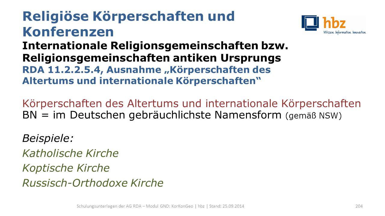 Religiöse Körperschaften und Konferenzen Internationale Religionsgemeinschaften bzw. Religionsgemeinschaften antiken Ursprungs RDA 11.2.2.5.4, Ausnahm