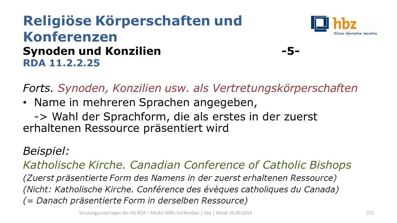 Religiöse Körperschaften und Konferenzen Synoden und Konzilien -5- RDA 11.2.2.25 Forts. Synoden, Konzilien usw. als Vertretungskörperschaften Name in