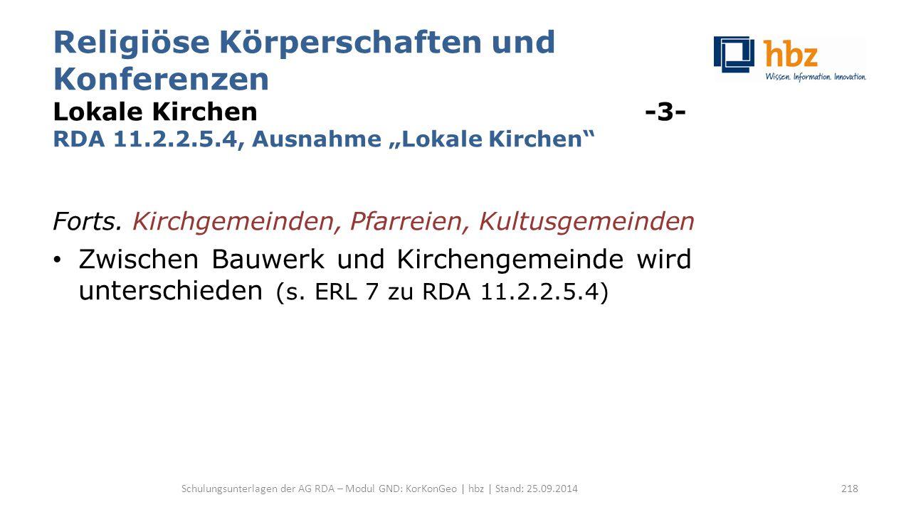 """Religiöse Körperschaften und Konferenzen Lokale Kirchen -3- RDA 11.2.2.5.4, Ausnahme """"Lokale Kirchen"""" Forts. Kirchgemeinden, Pfarreien, Kultusgemeinde"""
