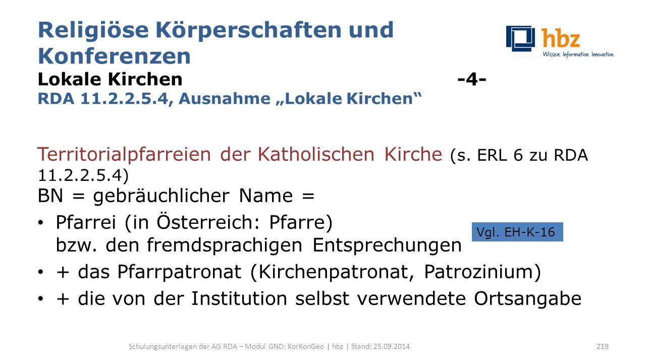 """Religiöse Körperschaften und Konferenzen Lokale Kirchen -4- RDA 11.2.2.5.4, Ausnahme """"Lokale Kirchen"""" Territorialpfarreien der Katholischen Kirche (s."""