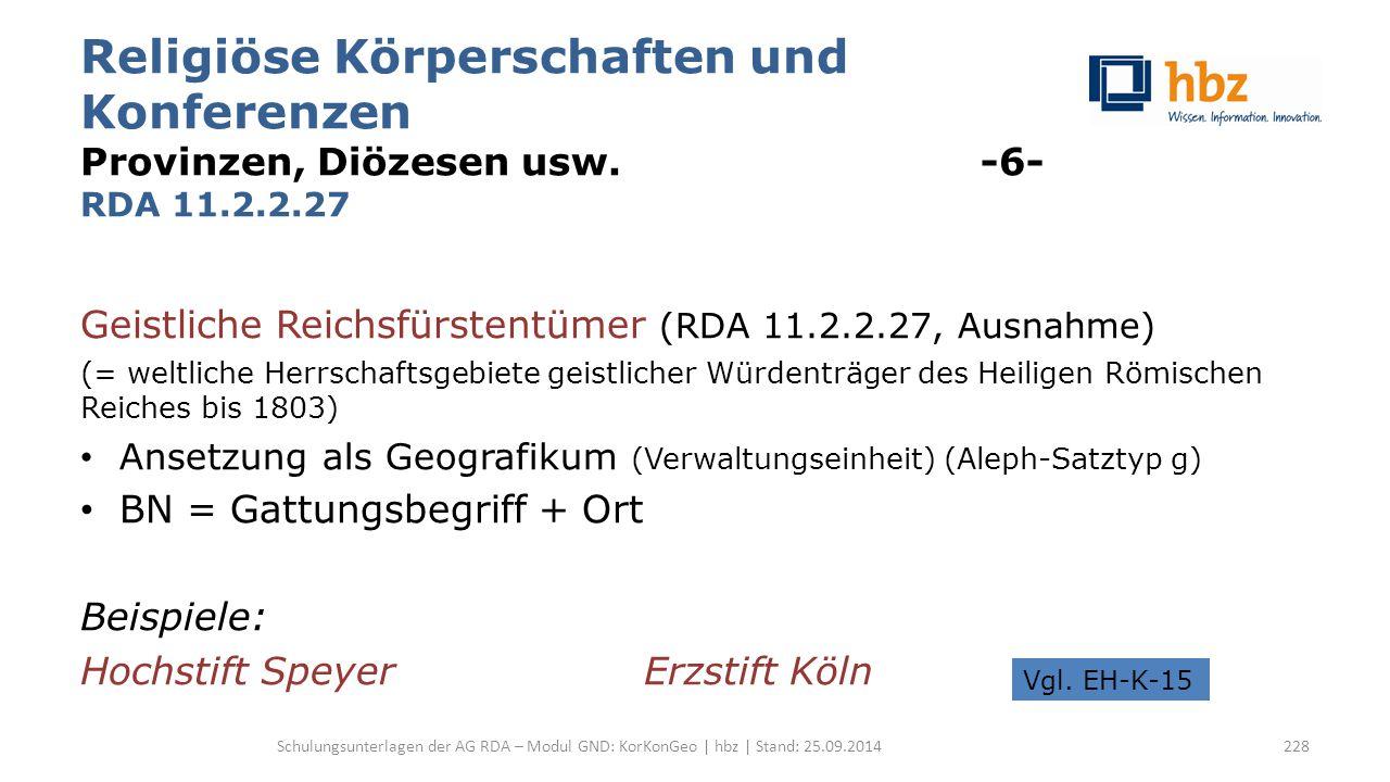 Religiöse Körperschaften und Konferenzen Provinzen, Diözesen usw. -6- RDA 11.2.2.27 Geistliche Reichsfürstentümer (RDA 11.2.2.27, Ausnahme) (= weltlic