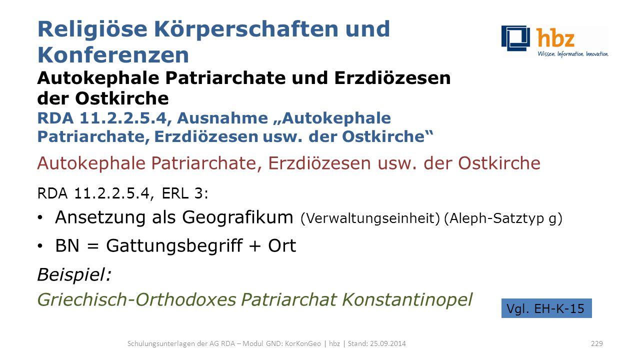 """Religiöse Körperschaften und Konferenzen Autokephale Patriarchate und Erzdiözesen der Ostkirche RDA 11.2.2.5.4, Ausnahme """"Autokephale Patriarchate, Erzdiözesen usw."""