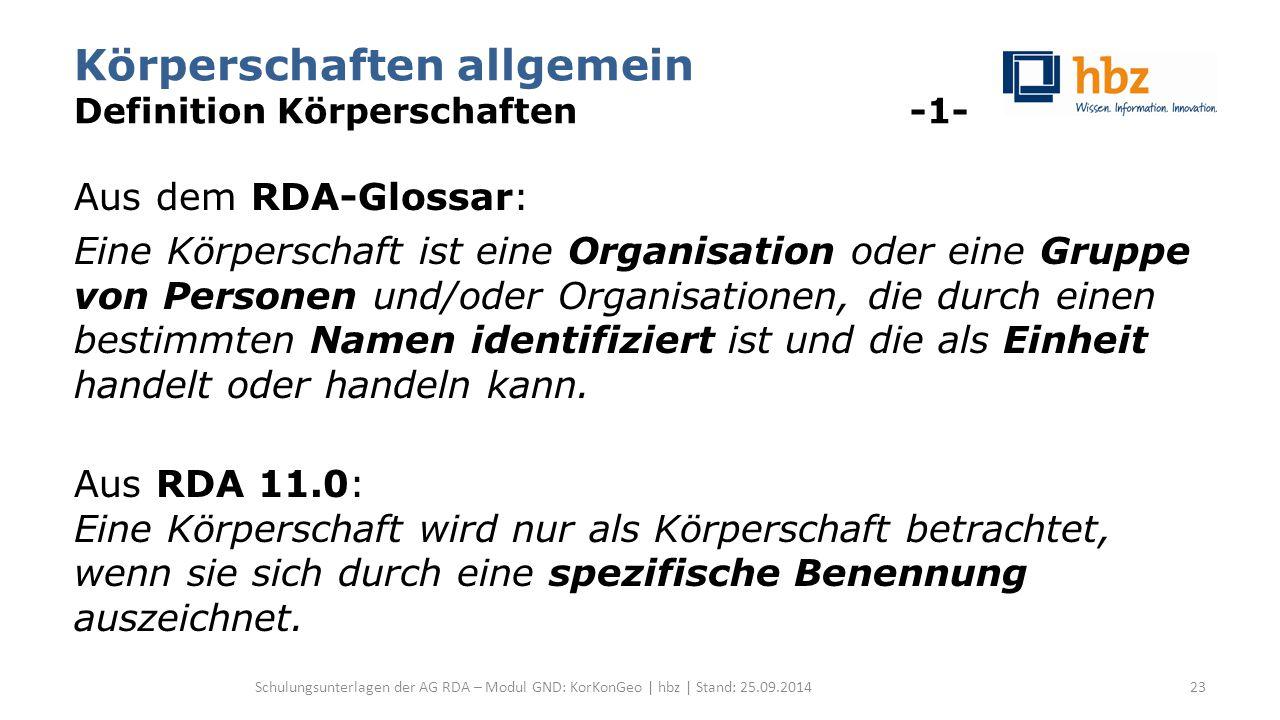 Körperschaften allgemein Definition Körperschaften -1- Aus dem RDA-Glossar: Eine Körperschaft ist eine Organisation oder eine Gruppe von Personen und/
