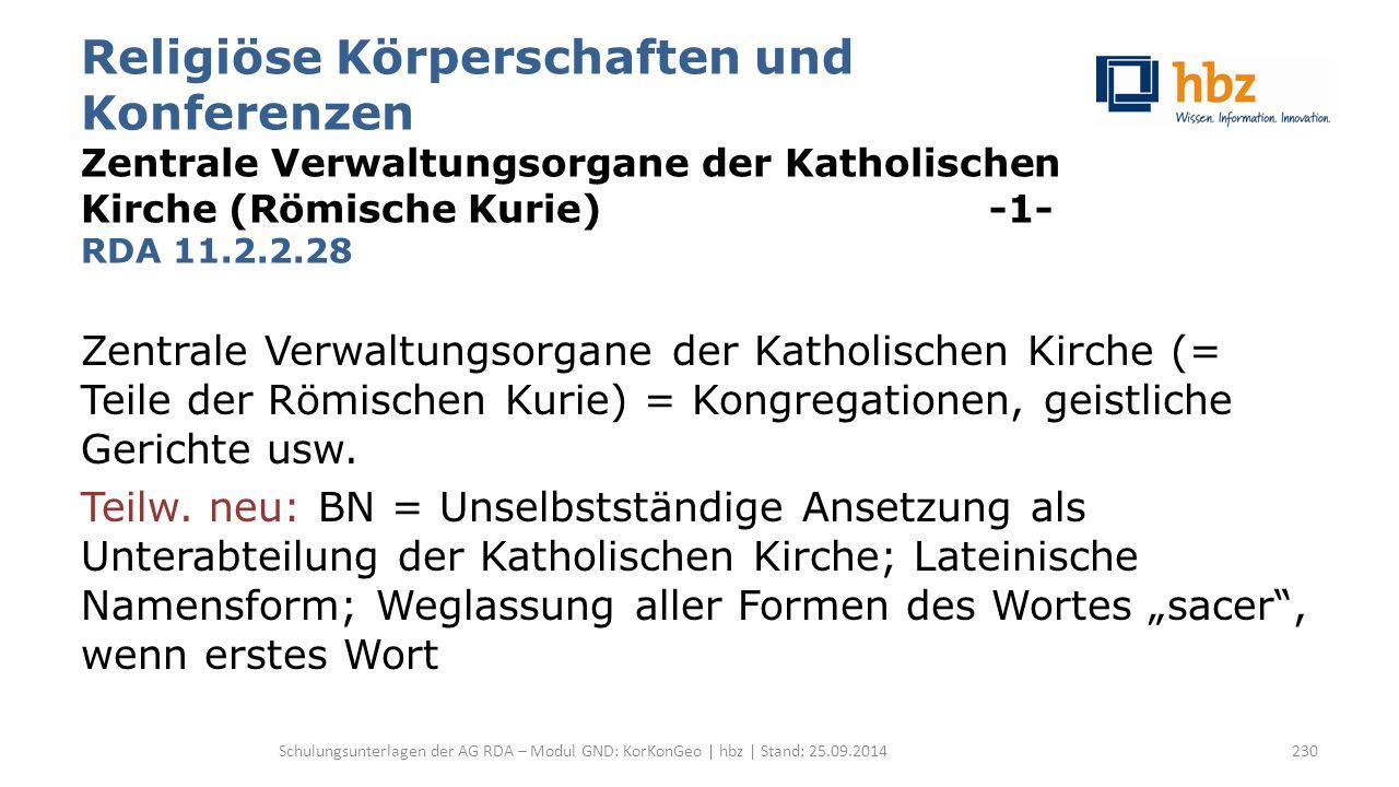 Religiöse Körperschaften und Konferenzen Zentrale Verwaltungsorgane der Katholischen Kirche (Römische Kurie) -1- RDA 11.2.2.28 Zentrale Verwaltungsorg