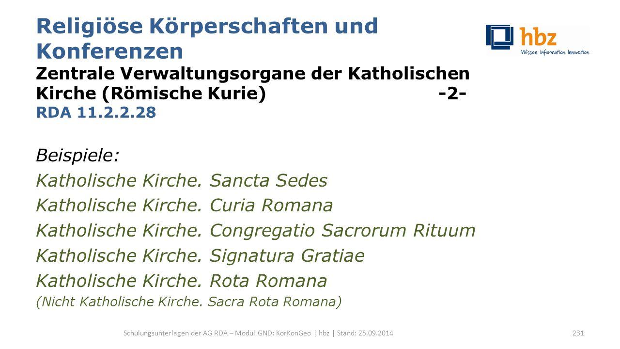 Religiöse Körperschaften und Konferenzen Zentrale Verwaltungsorgane der Katholischen Kirche (Römische Kurie) -2- RDA 11.2.2.28 Beispiele: Katholische Kirche.