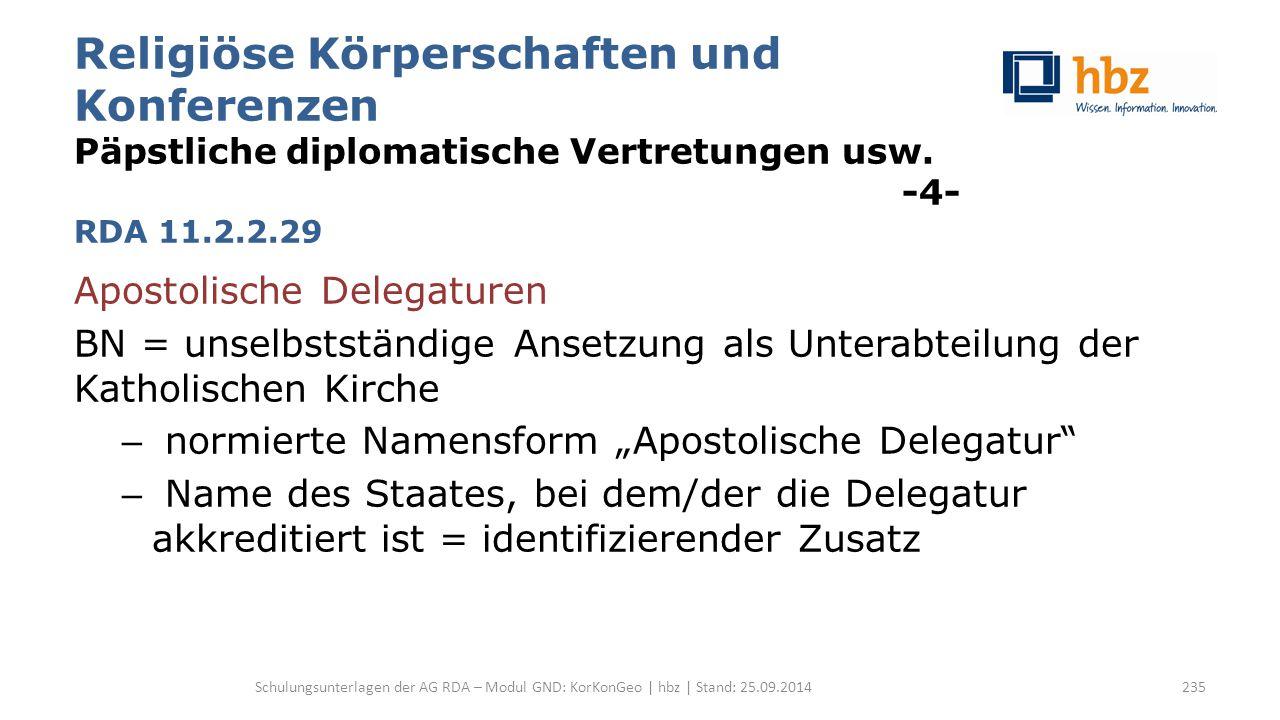 Religiöse Körperschaften und Konferenzen Päpstliche diplomatische Vertretungen usw. -4- RDA 11.2.2.29 Apostolische Delegaturen BN = unselbstständige A