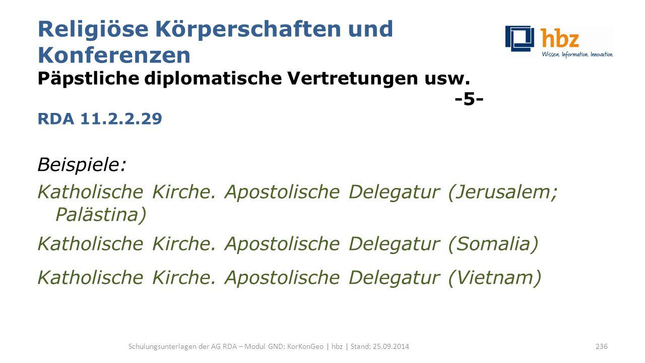 Religiöse Körperschaften und Konferenzen Päpstliche diplomatische Vertretungen usw. -5- RDA 11.2.2.29 Beispiele: Katholische Kirche. Apostolische Dele