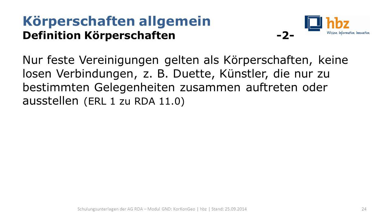 Körperschaften allgemein Definition Körperschaften -2- Nur feste Vereinigungen gelten als Körperschaften, keine losen Verbindungen, z. B. Duette, Küns