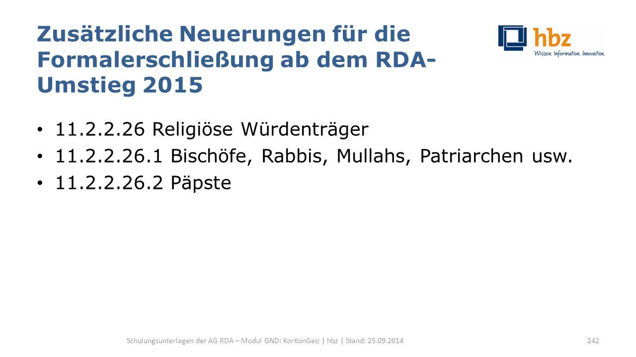 Zusätzliche Neuerungen für die Formalerschließung ab dem RDA- Umstieg 2015 11.2.2.26 Religiöse Würdenträger 11.2.2.26.1 Bischöfe, Rabbis, Mullahs, Pat