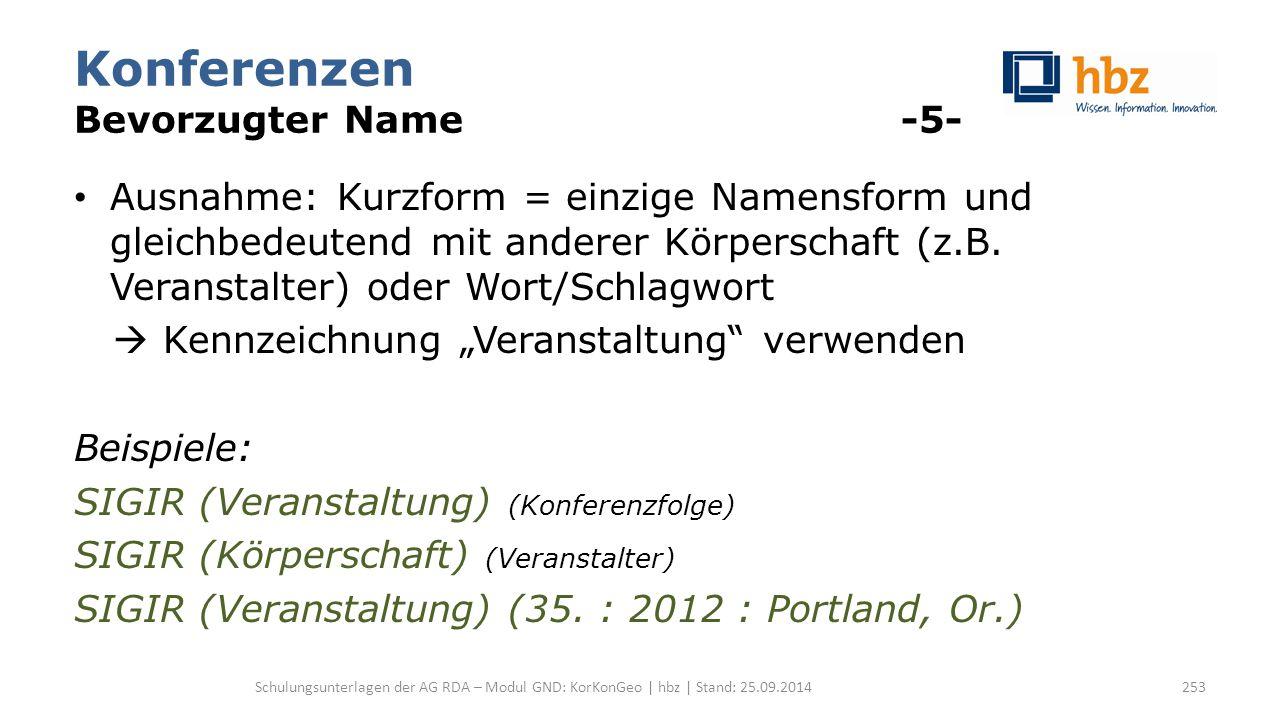Konferenzen Bevorzugter Name -5- Ausnahme: Kurzform = einzige Namensform und gleichbedeutend mit anderer Körperschaft (z.B. Veranstalter) oder Wort/Sc