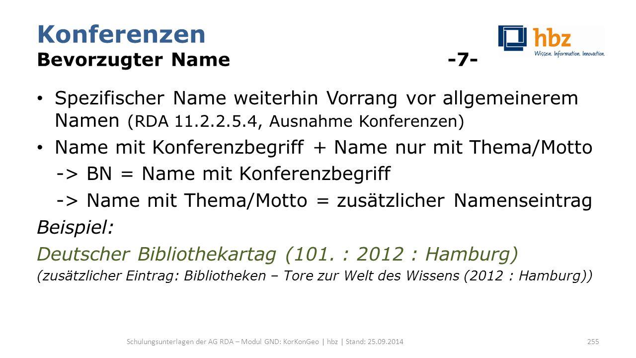 Konferenzen Bevorzugter Name -7- Spezifischer Name weiterhin Vorrang vor allgemeinerem Namen (RDA 11.2.2.5.4, Ausnahme Konferenzen) Name mit Konferenzbegriff + Name nur mit Thema/Motto -> BN = Name mit Konferenzbegriff -> Name mit Thema/Motto = zusätzlicher Namenseintrag Beispiel: Deutscher Bibliothekartag (101.