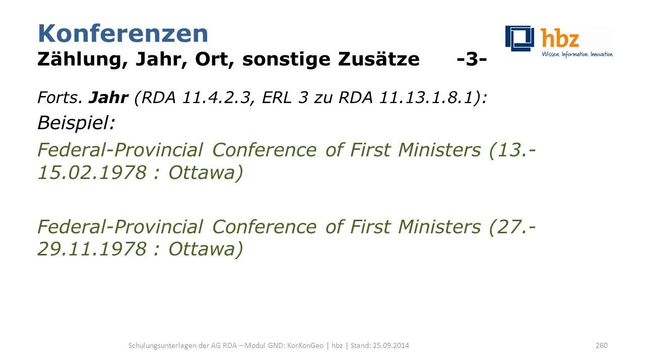 Konferenzen Zählung, Jahr, Ort, sonstige Zusätze -3- Forts. Jahr (RDA 11.4.2.3, ERL 3 zu RDA 11.13.1.8.1): Beispiel: Federal-Provincial Conference of
