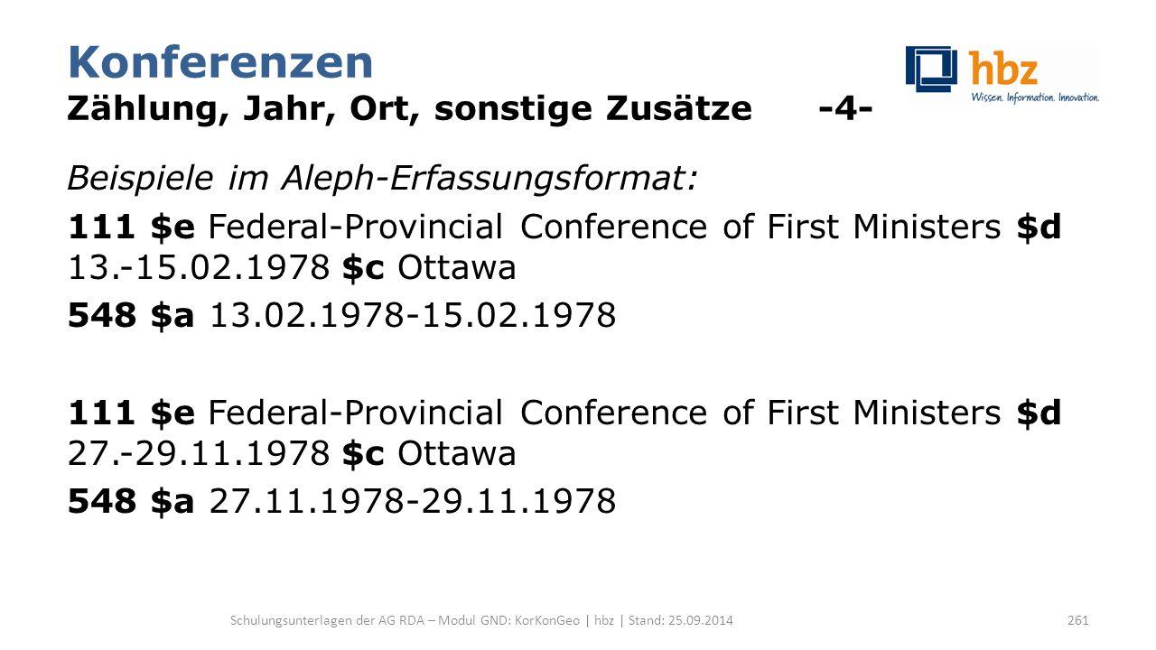 Konferenzen Zählung, Jahr, Ort, sonstige Zusätze -4- Beispiele im Aleph-Erfassungsformat: 111 $e Federal-Provincial Conference of First Ministers $d 1